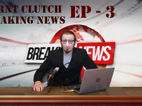 Burnt Clutch - Ep .3 Breaking News